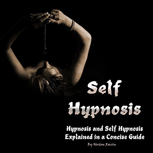 Self-Hypnosis: Hypnosis and Self-Hypnosis Explained in a Concise Guide audiobook cover art