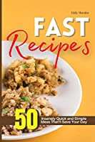 Fast Recipes: 50 Insanely Quick and Simple Ideas That'll Save Your Day