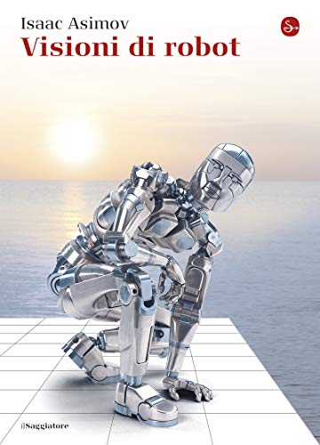 Visioni di robot (La cultura Vol. 1215)