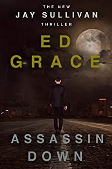 Assassin Down: Non-Stop Assassin Thriller (Jay Sullivan Thrillers Book 1) by [Ed Grace]