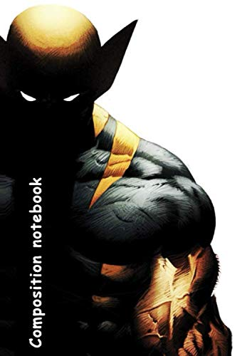 Composition notebook: Wolverine, Marvel Tops DC, Comics, Superhero, Cartoon Character, Journal, Diary (130 Pages, 6' x 9', in lines with a margin), ... for Kids Teens Students Adults, Cover Soft