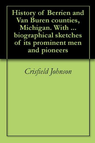 History of Berrien and Van Buren counties, Michigan. With ... biographical sketches of its prominent men and pioneers