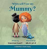 When will I see my mummy? (Shanice & Susie)