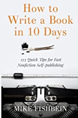 How to Write a Book in 10 Days: 123 Quick Tips for Fast Non-fiction Self-Publishing Paperback