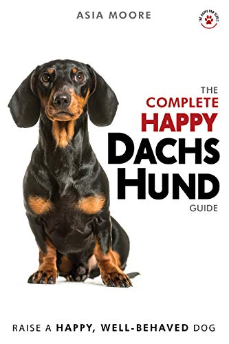 The Complete Happy Dachshund Guide: The A-Z Dachshund Manual for New and Experienced Owners (English Edition)
