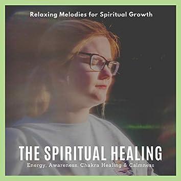 The Spiritual Healing (Relaxing Melodies For Spiritual Growth, Energy, Awareness, Chakra Healing & Calmness)
