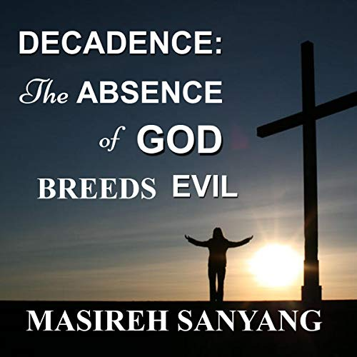 Decadence: The Absence of God Breeds Evil audiobook cover art