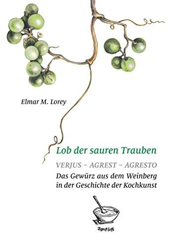 Lob der sauren Trauben: Verjus - Agrest - Agresto. Das Gewürz aus dem Weinberg in der Geschichte der Kochkunst