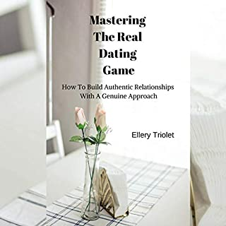 Mastering the Real Dating Game     How to Build Authentic Relationships With a Genuine Approach              By:                                                                                                                                 Ellery Triolet                               Narrated by:                                                                                                                                 Brian Anderson-Payne                      Length: 44 mins     Not rated yet     Overall 0.0