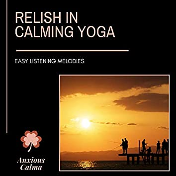 Relish In Calming Yoga - Easy Listening Melodies