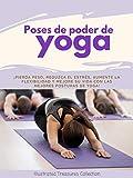 Poses de poder de yoga: Mejore su estado de ánimo, flexibilidad, fuerza y postura, mientras aumenta su energía y adelgaza con estas poses de yoga