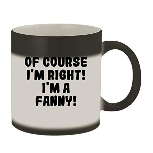 Of Course I'm Right! I'm A Fanny! - 11oz Ceramic Color Changing Mug, Matte Black