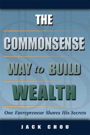Chou, J: Commonsense Way to Build Wealth: One Entrepreneur Shares His Secrets