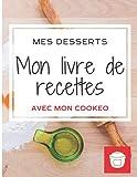 Mon livre de recette Cookeo à remplir: Mes desserts (GRAND FORMAT)