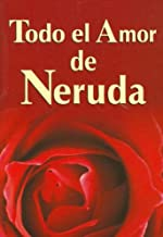 Todo El Amor De Neruda/ All the Love of Neruda (Spanish Edition)