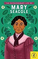 The Extraordinary Life of Mary Seacole (Extraordinary Lives)