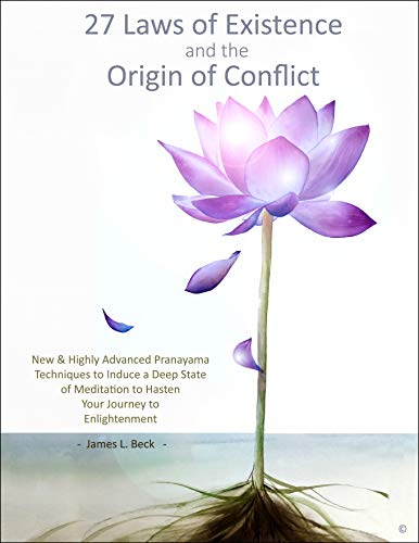 27 Laws of Existence and the Origin of Conflict: New & Highly Advanced Pranayama Techniques to Induce a Deep State of Meditation to Hasten Your Journey to Enlightenment (English Edition)