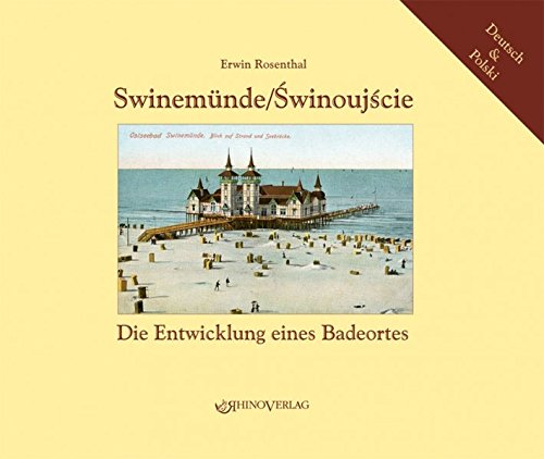 Swinemünde/Swinoujscie: Die Entwicklung eines Badeortes - Ansichten von gestern und heute