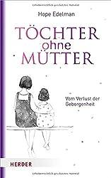 Töchter ohne Mütter: Vom Verlust der Geborgenheit
