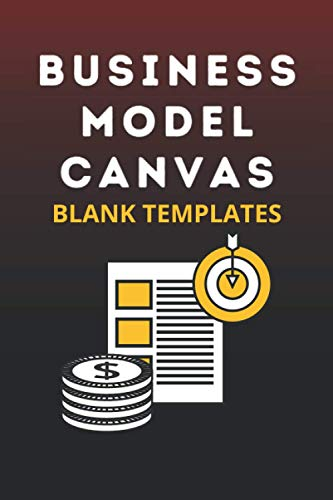 Business Model Canvas Blank Templates: Large Blank Business Model Canvas Templates for Business Owners. Design & Plan Your Startup Ideas with Unique Value Proposition