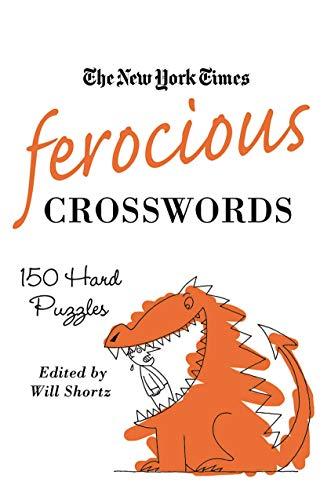 The New York Times Ferocious Crosswords: 150 Hard Puzzles (New York Times Crossword Puzzles)