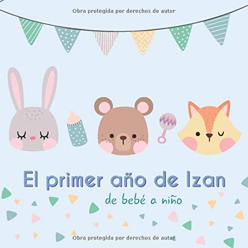 El primer año de Izan - de bebé a niño: Álbum de tu bebé para completar con las experiencias vividas durante su primer año