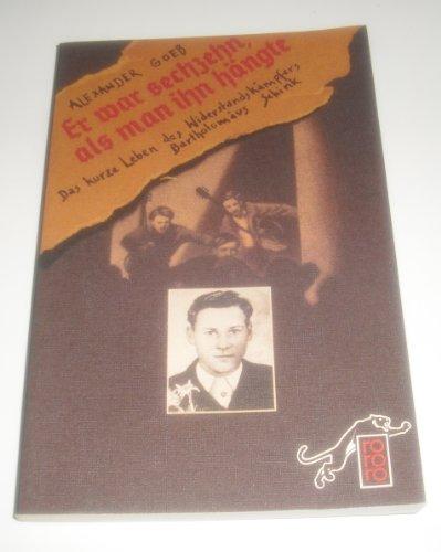 Er war sechzehn, als man ihn hängte d. kurze Leben d. Widerstandskämpfers Bartholomäus Schink