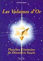 Les volumes d'or - Planches d'émission de géométrie sacrée de Dominique Coquelle