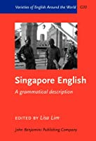 Singapore English: A Grammatical Description (Varieties of English Around the World)