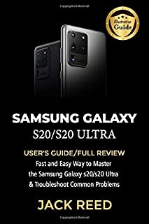 Samsung Galaxy S20/S20 Ultra: USER'S GUIDE/FULL REVIEW Fast and Easy Way to Master the Samsung Galaxy s20/s20 Ultra and Tr...