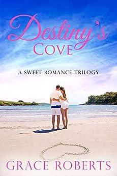 Destiny's Cove: A sweet romance trilogy by [Grace Roberts]
