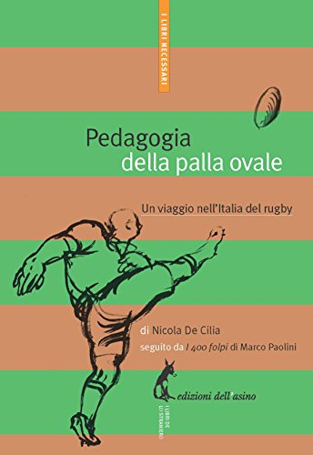 Pedagogia della palla ovale. Un viaggio nell'Italia del rugby (Italian Edition)