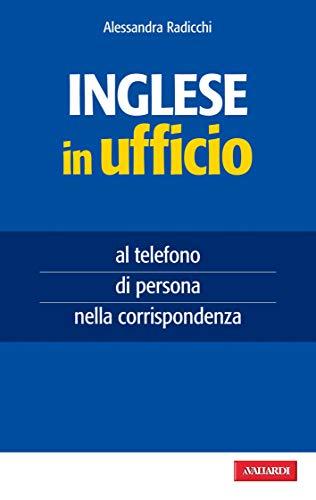 Inglese in ufficio: al telefono, di persona, nella corrispondenza