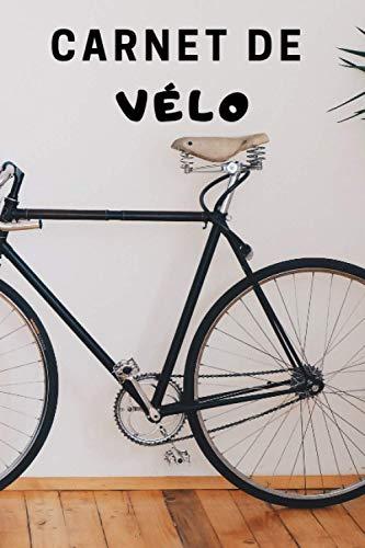 Carnet de Vélo: Carnet de Parcours I Carnet de Passionné I Carnet de Suivi I Carnet de Work Out I Idée cadeau et Noël pour Sportifs I Carnet de Cyclisme