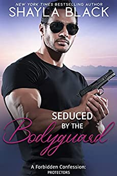 Seduced by the Bodyguard (A Forbidden Bodyguard/Temporary Fling Romantic Suspense) (Forbidden Confessions Book 5) by [Shayla Black]