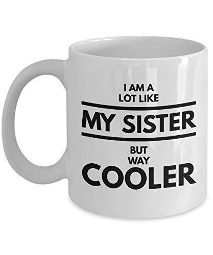 Soy mucho como mi hermana, pero mucho más fresco Regalo divertido para hermanos encantadores Toque emocional Cita maravillosa Taza de café Tazas de café Novedad Celebre el amor de la hermana p