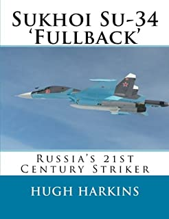 Sukhoi Su-34 'Fullback': Russia's 21st Century Striker