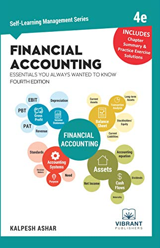 Compare Textbook Prices for Financial Accounting Essentials You Always Wanted To Know:  Self-Learning Management Series Fourth Edition ISBN 9781949395327 by Publishers, Vibrant,Ashar, Kalpesh