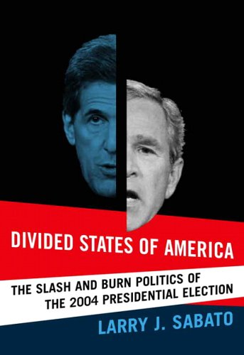 Divides States Of America: The Slash And Burn Politics Of The 2004 Presidential Election
