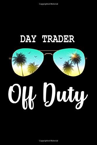Day Trader Off Duty: Lined Journal Notebook Superb Gift Idea for Day Trader
