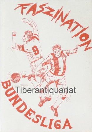 Faszination Bundesliga 1963-1995. Ergebnisse, Aufstellungen, Torschützen, Zuschauer, Schiedsrichter und Tabellen der Fussball-Bundesliga