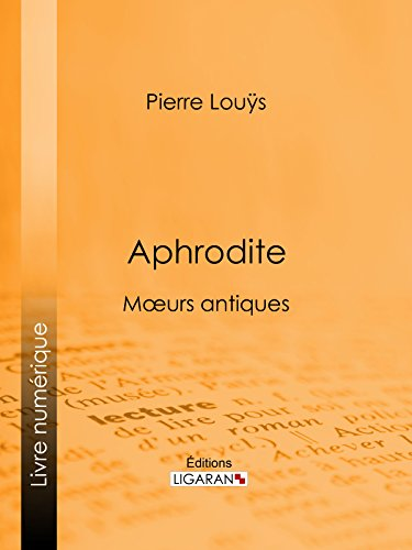 Aphrodite: Moeurs antiques (French Edition)