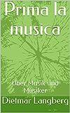 Prima la musica: Über Musik und Musiker (German Edition)
