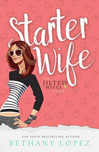 Starter Wife (The Jilted Wives Club Book 1) by [Bethany Lopez]
