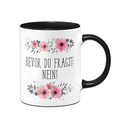 Tassenbrennerei Tasse mit Spruch Bevor Du fragst: Nein! - Kaffeetasse blumig lustig - Bürotasse spülmaschinenfest (Schwarz)