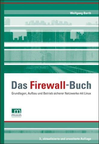 Das Firewall-Buch: Grundlagen, Aufbau und Betrieb sicherer Netzwerke mit Linux