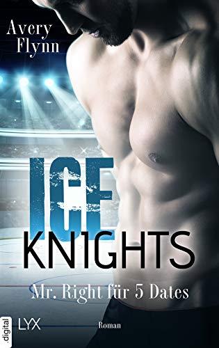 Buchseite und Rezensionen zu 'Ice Knights - Mr Right für 5 Dates' von Avery Flynn