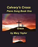 Calvary's Cross Piano Song Book One