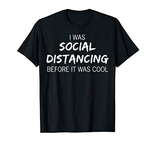 I WAS SOCIAL DISTANCING BEFOR IT WAS COOL | Quarantäne T-Shirt