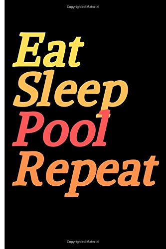 Eat Sleep Pool Repeat Notebook: ;Lined Notebook / Journal Gift Pool journal, Hobbies Notebook ,Blank Composition Book ,Blank Lined (6